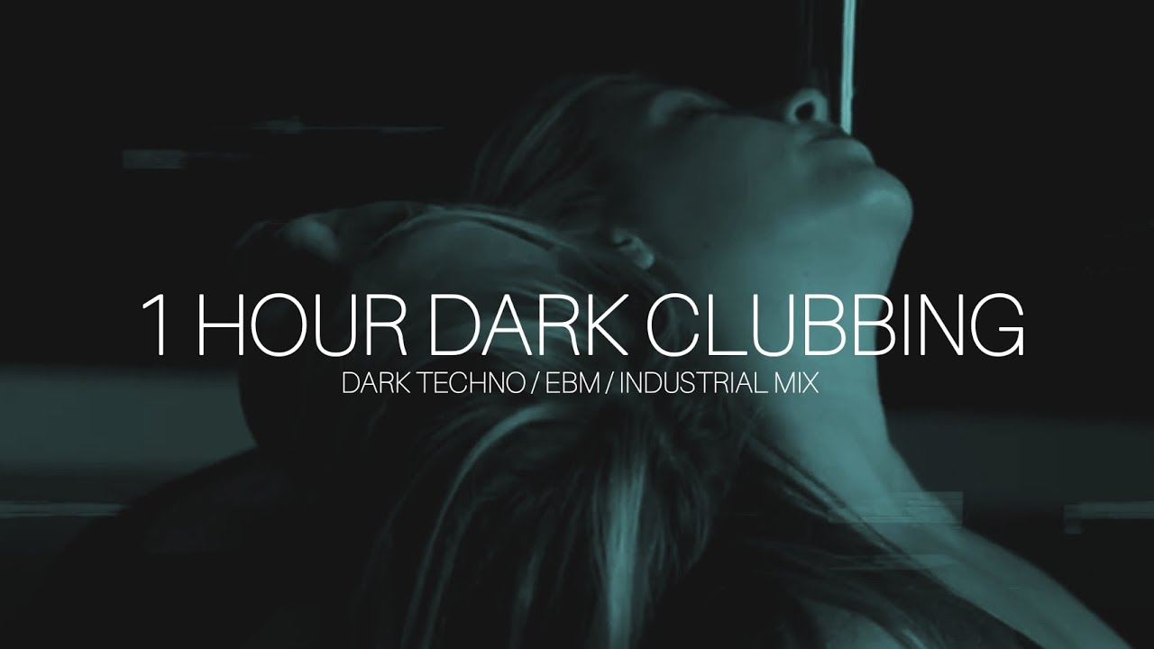 1 Hour Dark Clubbing | Dark Techno / EBM / Industrial Mix