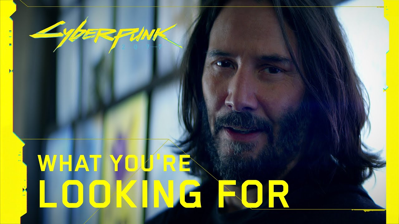 Киану Ривз: Cyberpunk 2077 — What You're Looking For