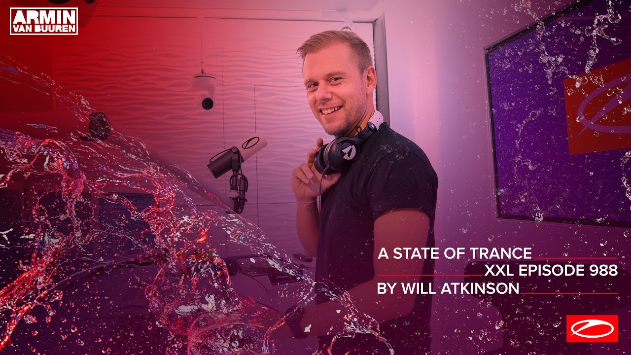 A State Of Trance Episode 988 [XXL Guest Mix: Will Atkinson] [@A State Of Trance]