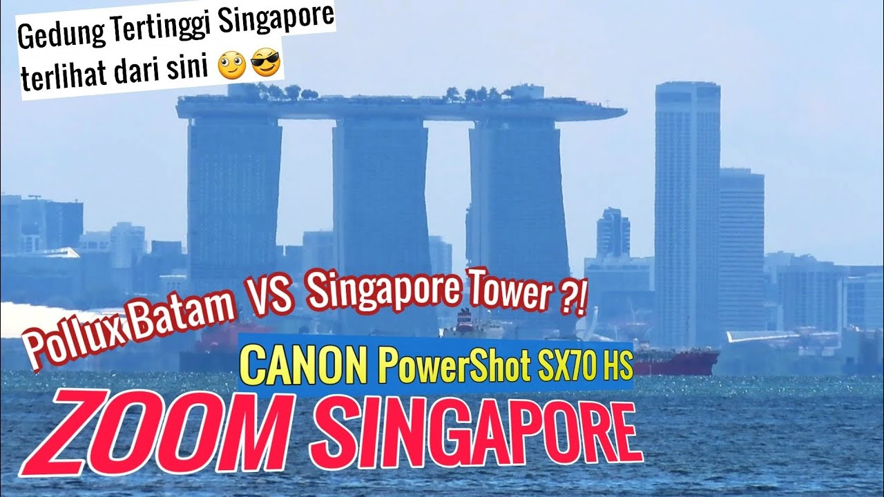 Zoom Singapore From Batam Indonesia By Canon PowerShot SX70 HS